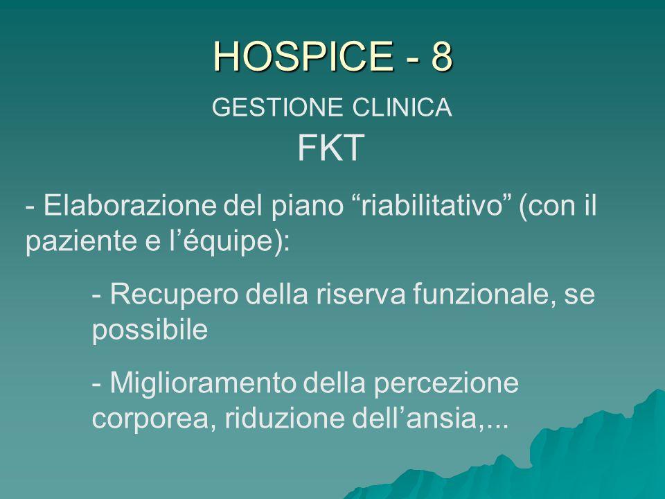 HOSPICE - 8 GESTIONE CLINICA FKT - Elaborazione del piano riabilitativo (con il paziente e léquipe): - Recupero della riserva funzionale, se possibile