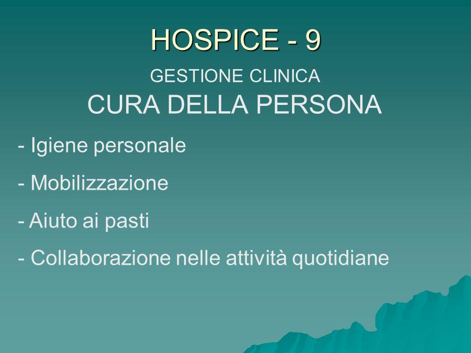 HOSPICE - 9 GESTIONE CLINICA CURA DELLA PERSONA - Igiene personale - Mobilizzazione - Aiuto ai pasti - Collaborazione nelle attività quotidiane