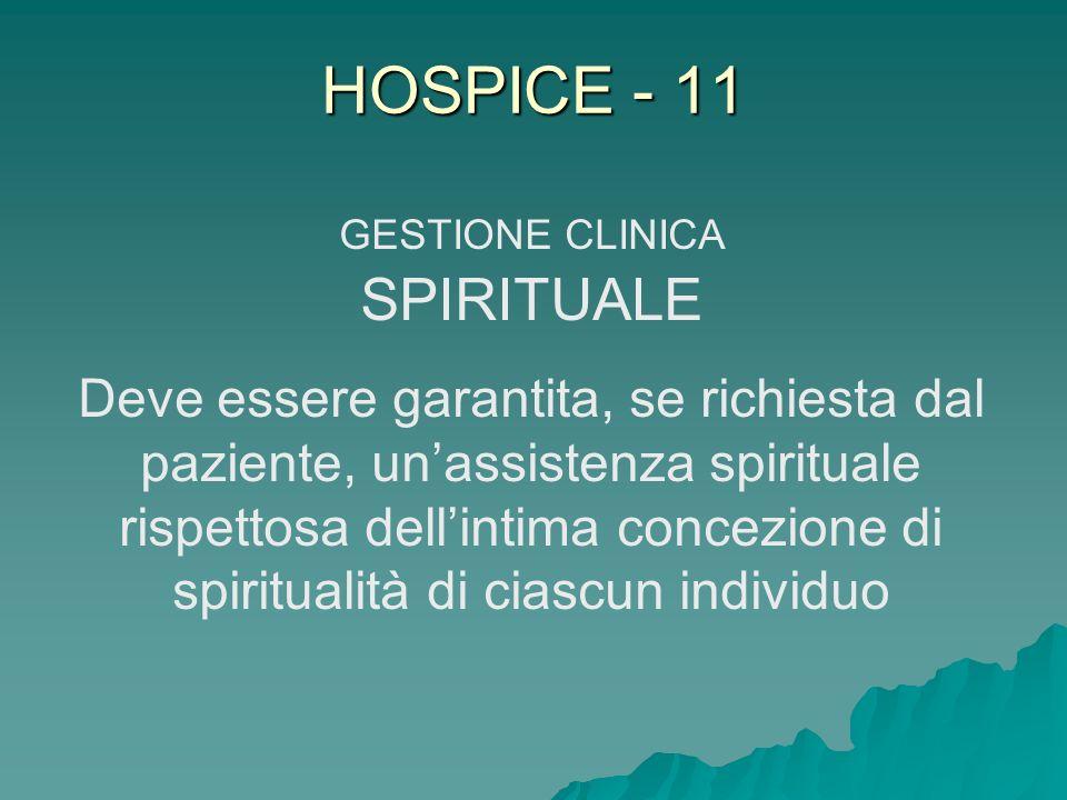 HOSPICE - 11 GESTIONE CLINICA SPIRITUALE Deve essere garantita, se richiesta dal paziente, unassistenza spirituale rispettosa dellintima concezione di