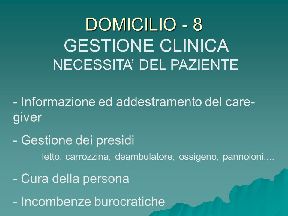DOMICILIO - 8 GESTIONE CLINICA NECESSITA DEL PAZIENTE - Informazione ed addestramento del care- giver - Gestione dei presidi letto, carrozzina, deambu