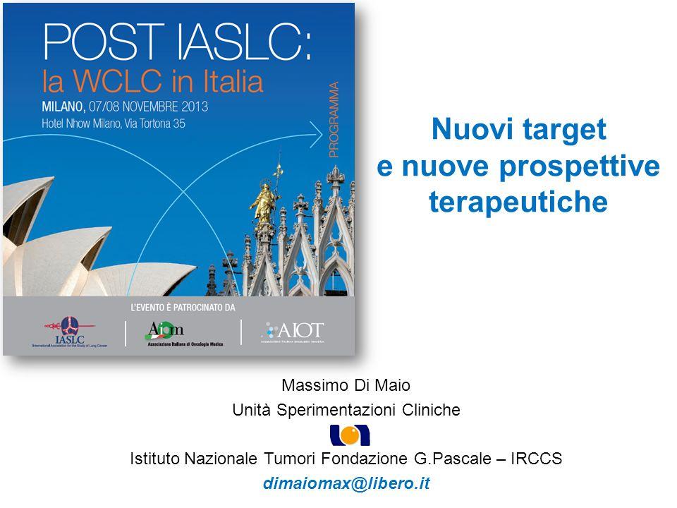 Nuovi target e nuove prospettive terapeutiche Massimo Di Maio Unità Sperimentazioni Cliniche Istituto Nazionale Tumori Fondazione G.Pascale – IRCCS dimaiomax@libero.it