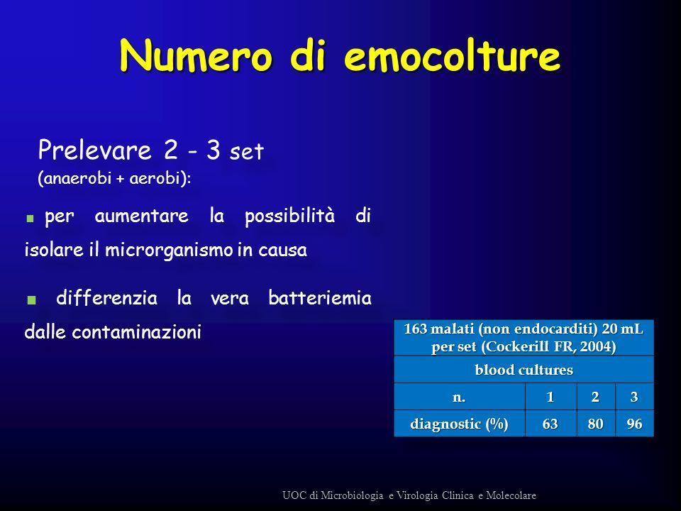 Prelevare 2 - 3 set (anaerobi + aerobi): per aumentare la possibilità di isolare il microrganismo in causa differenzia la vera batteriemia dalle conta