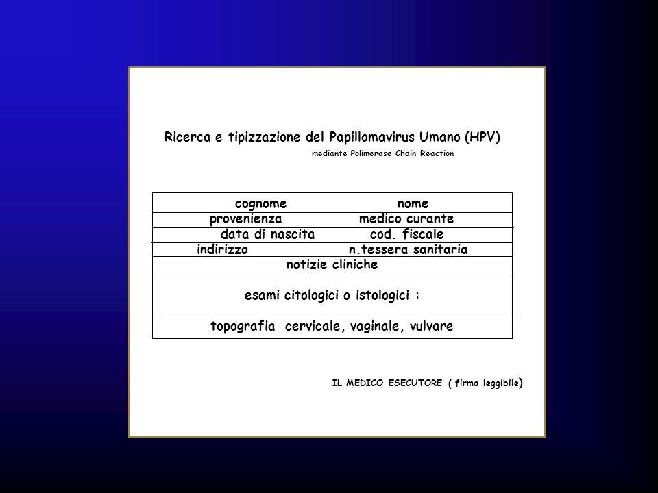 Ricerca e tipizzazione del Papillomavirus Umano (HPV) mediante Polimerase Chain Reaction mediante Polimerase Chain Reaction cognome nome provenienza m