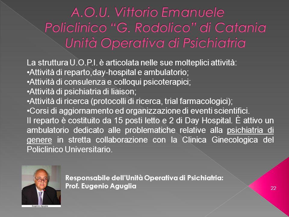 Responsabile dellUnità Operativa di Psichiatria: Prof. Eugenio Aguglia La struttura U.O.P.I. è articolata nelle sue molteplici attività: Attività di r