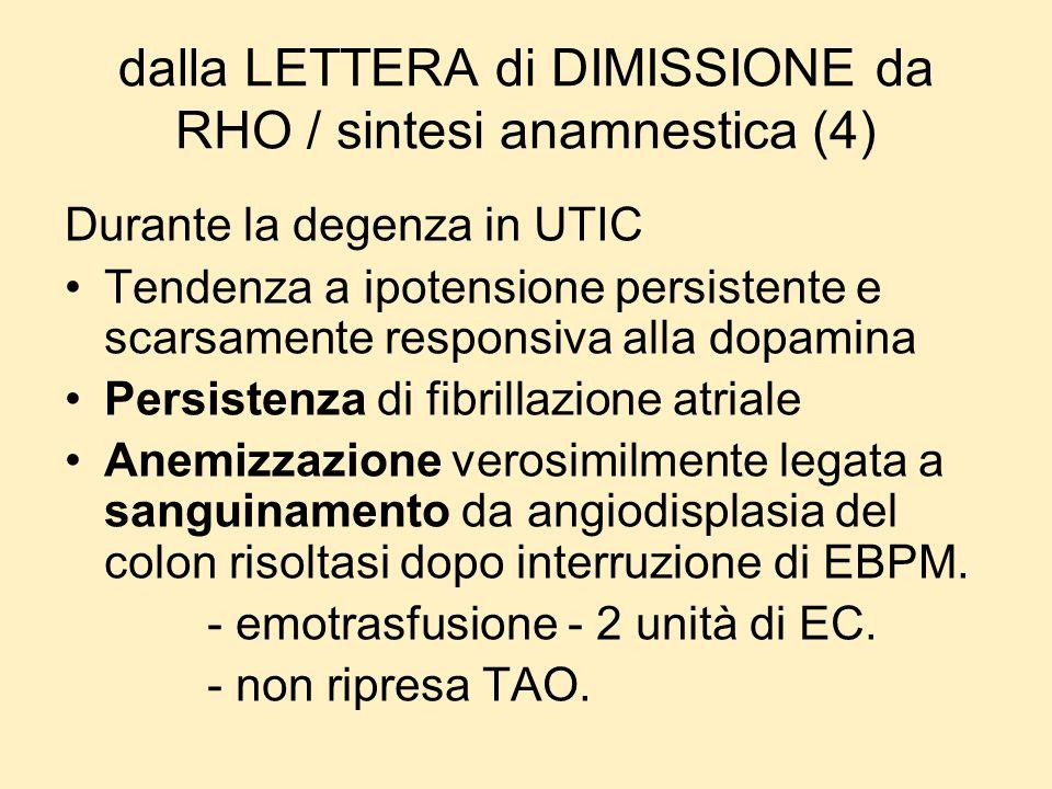 dalla LETTERA di DIMISSIONE da RHO / sintesi anamnestica (4) Durante la degenza in UTIC Tendenza a ipotensione persistente e scarsamente responsiva al