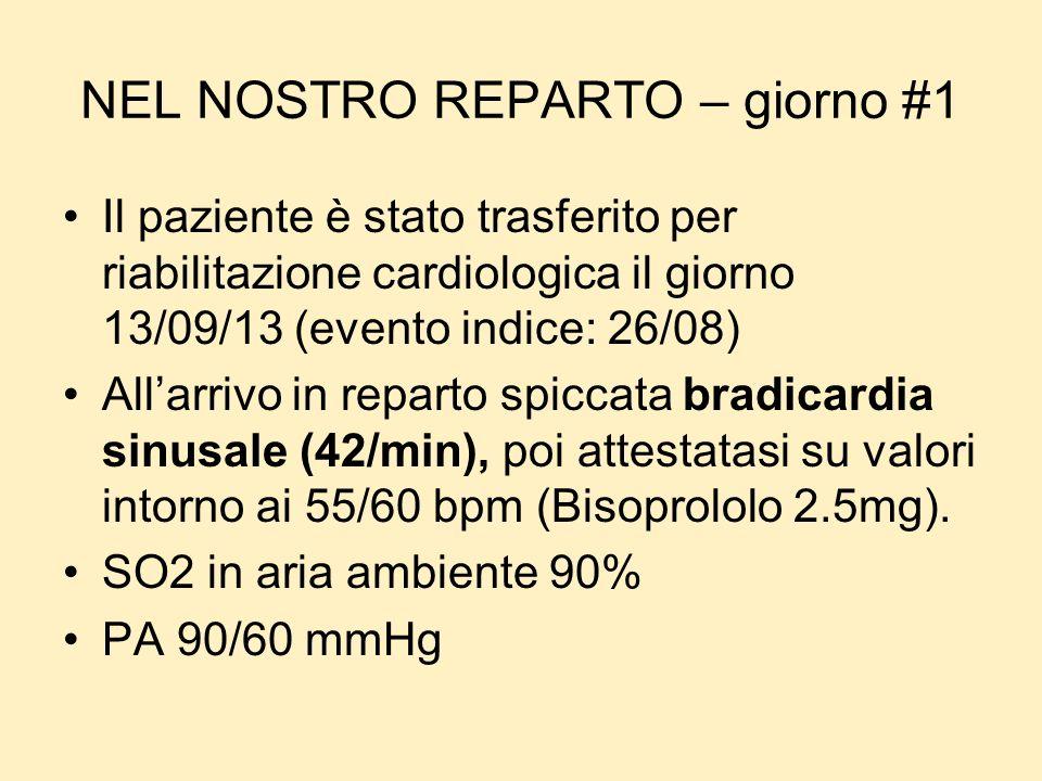 NEL NOSTRO REPARTO – giorno #1 Il paziente è stato trasferito per riabilitazione cardiologica il giorno 13/09/13 (evento indice: 26/08) Allarrivo in r