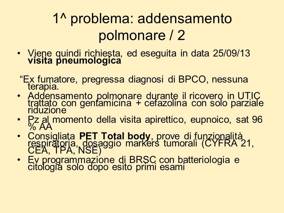 1^ problema: addensamento polmonare / 2 Viene quindi richiesta, ed eseguita in data 25/09/13 visita pneumologica Ex fumatore, pregressa diagnosi di BP