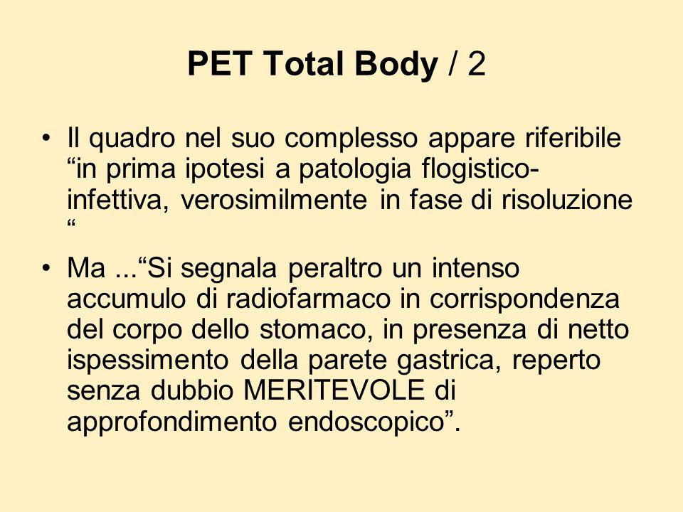 PET Total Body / 2 Il quadro nel suo complesso appare riferibile in prima ipotesi a patologia flogistico- infettiva, verosimilmente in fase di risoluz