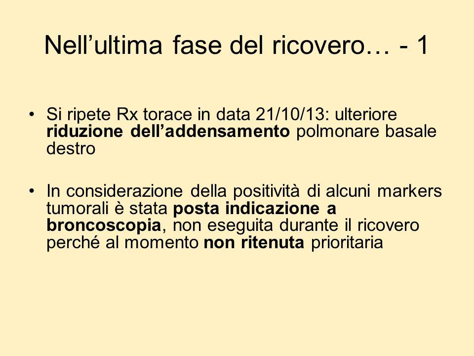 Nellultima fase del ricovero… - 1 Si ripete Rx torace in data 21/10/13: ulteriore riduzione delladdensamento polmonare basale destro In considerazione