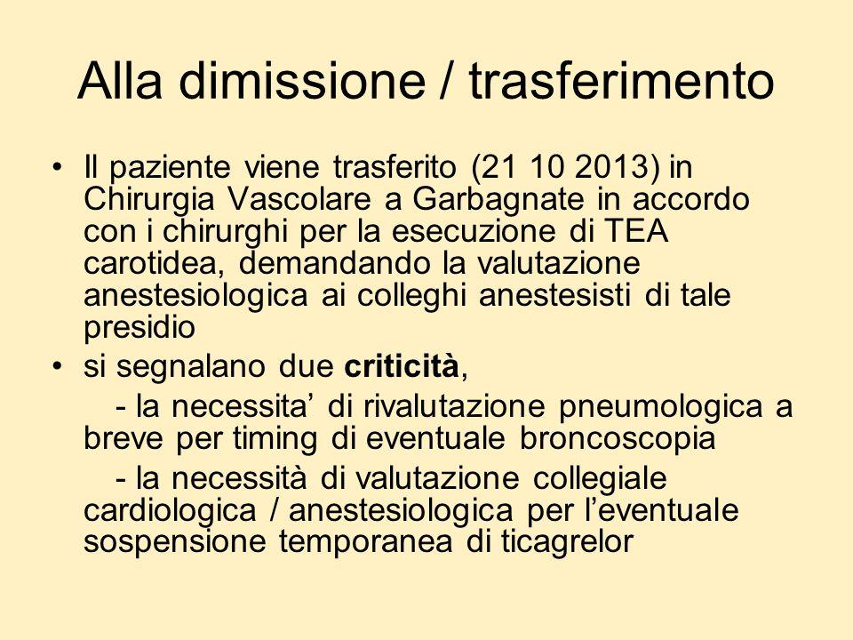 Alla dimissione / trasferimento Il paziente viene trasferito (21 10 2013) in Chirurgia Vascolare a Garbagnate in accordo con i chirurghi per la esecuz