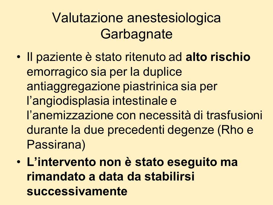 Valutazione anestesiologica Garbagnate Il paziente è stato ritenuto ad alto rischio emorragico sia per la duplice antiaggregazione piastrinica sia per