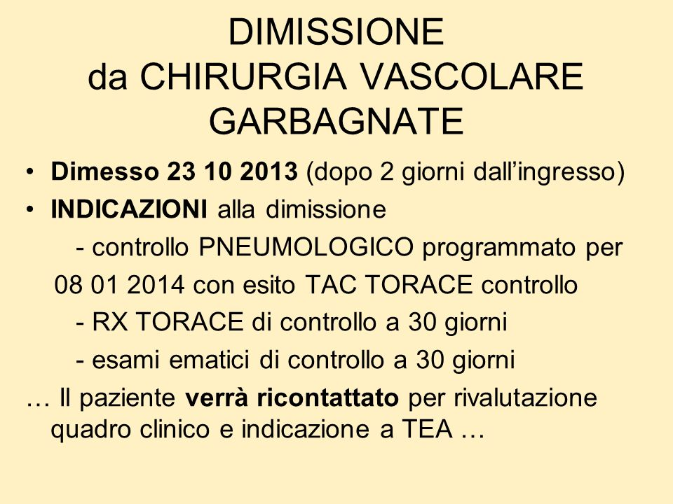 DIMISSIONE da CHIRURGIA VASCOLARE GARBAGNATE Dimesso 23 10 2013 (dopo 2 giorni dallingresso) INDICAZIONI alla dimissione - controllo PNEUMOLOGICO prog