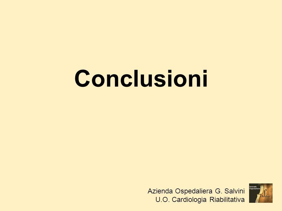 Conclusioni Azienda Ospedaliera G. Salvini U.O. Cardiologia Riabilitativa