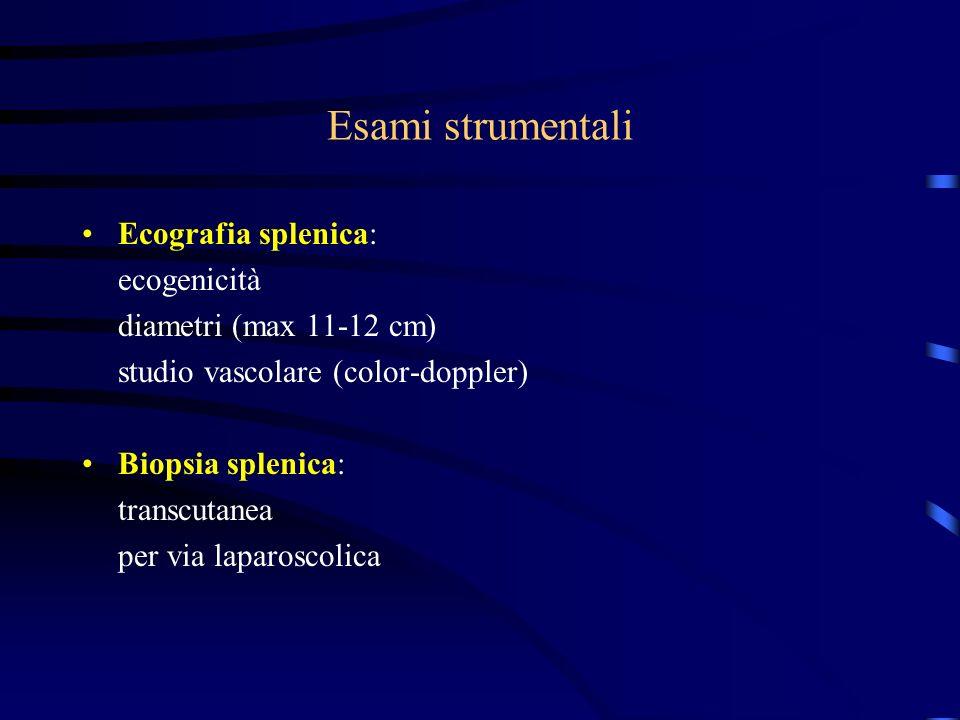 Esami strumentali Ecografia splenica: ecogenicità diametri (max 11-12 cm) studio vascolare (color-doppler) Biopsia splenica: transcutanea per via laparoscolica