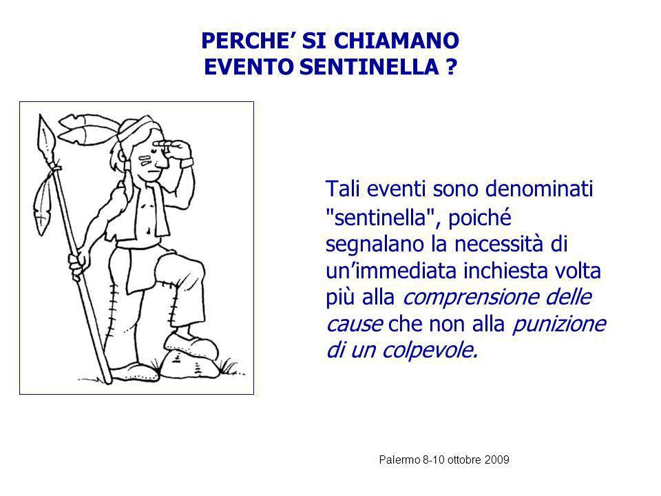 Palermo 8-10 ottobre 2009 INDICATORE SENTINELLA o EVENTO SENTINELLA: CHE COSE ? E un un avvenimento inatteso che comporta un evento di morte o di grav