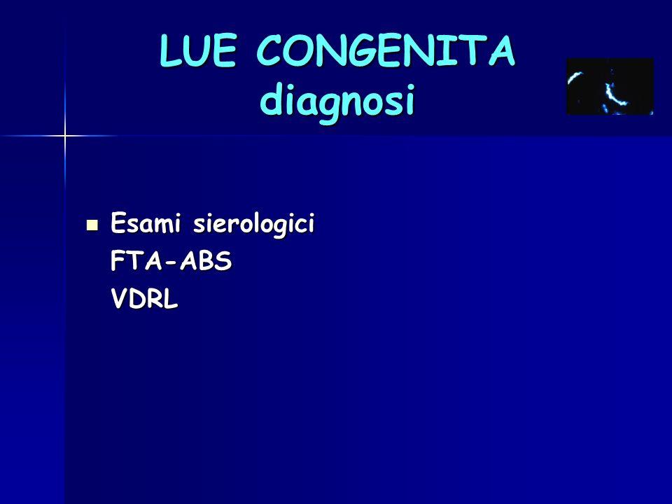 LUE CONGENITA diagnosi Esami sierologici Esami sierologiciFTA-ABSVDRL