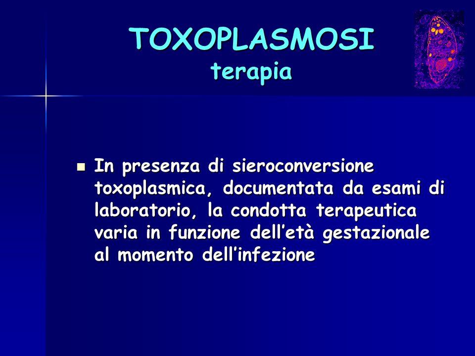 TOXOPLASMOSI terapia In presenza di sieroconversione toxoplasmica, documentata da esami di laboratorio, la condotta terapeutica varia in funzione dell