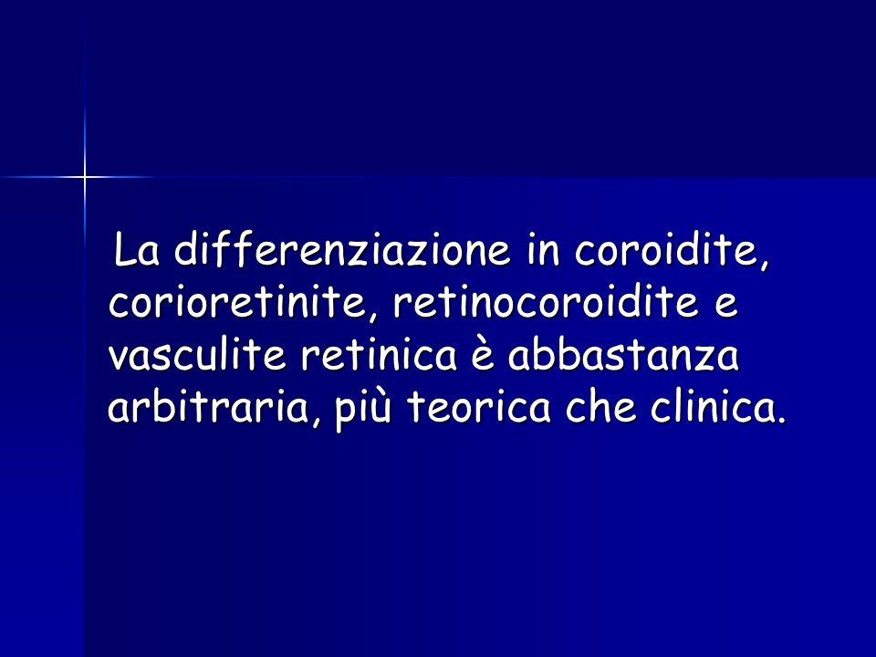 La differenziazione in coroidite, corioretinite, retinocoroidite e vasculite retinica è abbastanza arbitraria, più teorica che clinica. La differenzia