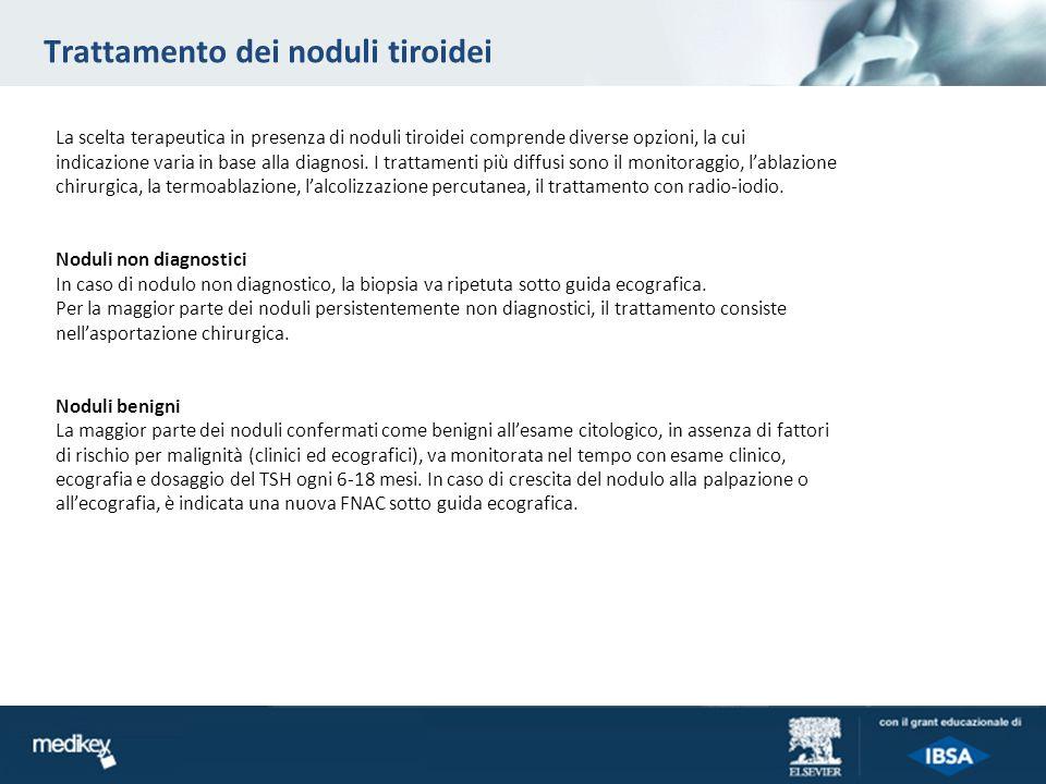 Trattamento dei noduli tiroidei La scelta terapeutica in presenza di noduli tiroidei comprende diverse opzioni, la cui indicazione varia in base alla