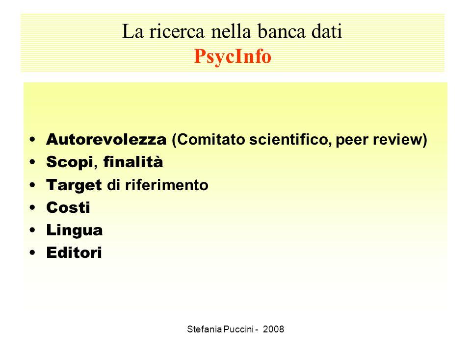 Stefania Puccini - 2008 La ricerca nella banca dati PsycInfo Autorevolezza (Comitato scientifico, peer review) Scopi, finalità Target di riferimento C