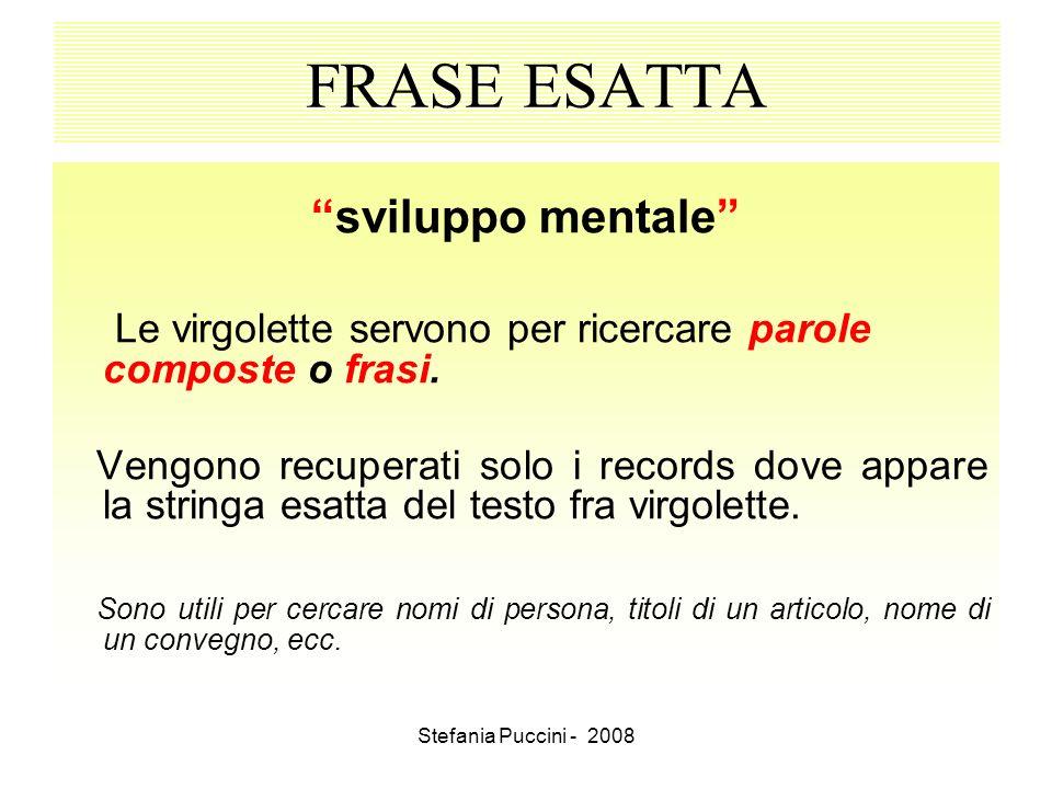 Stefania Puccini - 2008 FRASE ESATTA sviluppo mentale Le virgolette servono per ricercare parole composte o frasi. Vengono recuperati solo i records d