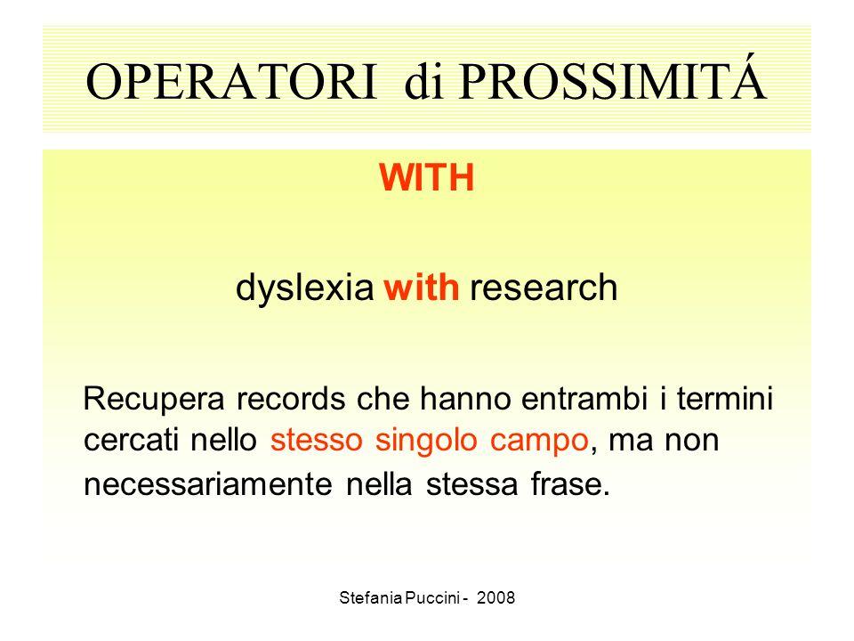 Stefania Puccini - 2008 OPERATORI di PROSSIMITÁ WITH dyslexia with research Recupera records che hanno entrambi i termini cercati nello stesso singolo