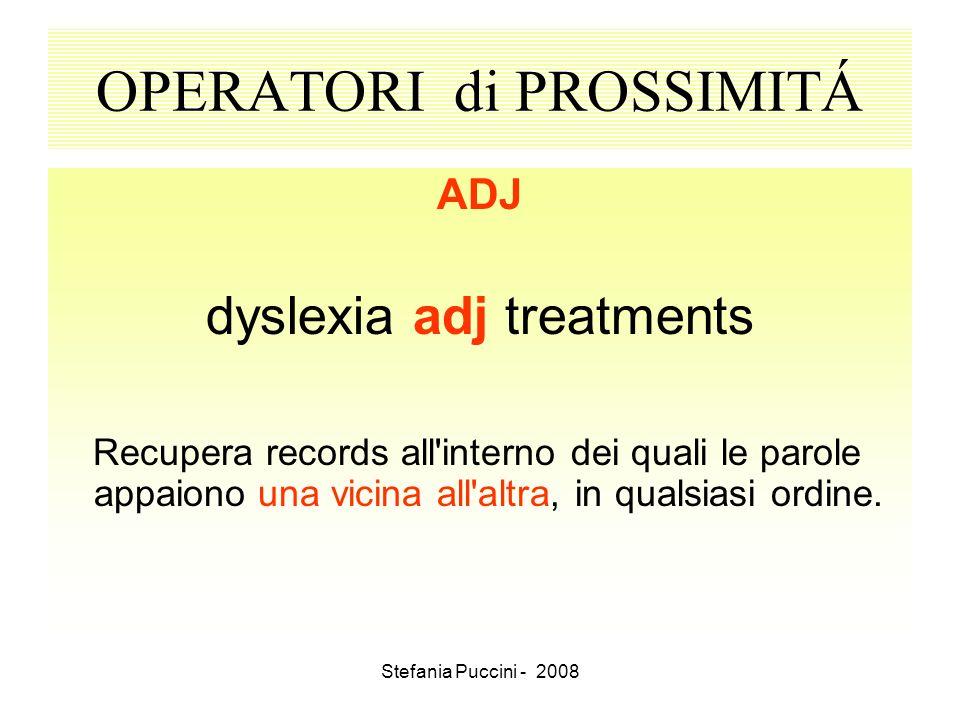 Stefania Puccini - 2008 OPERATORI di PROSSIMITÁ ADJ dyslexia adj treatments Recupera records all'interno dei quali le parole appaiono una vicina all'a