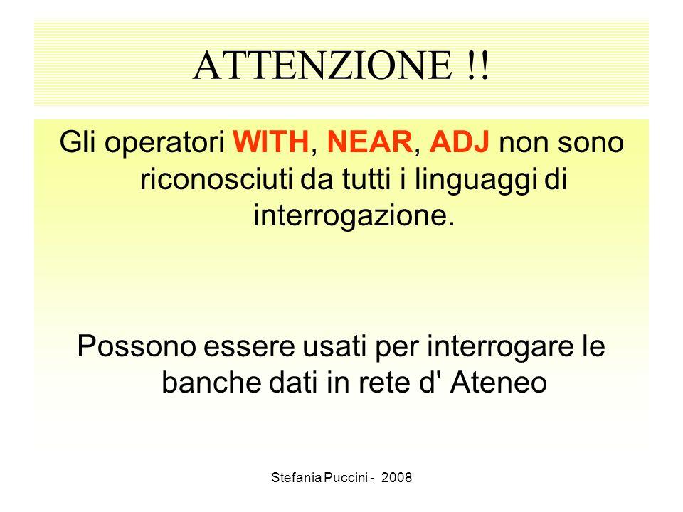 Stefania Puccini - 2008 ATTENZIONE !! Gli operatori WITH, NEAR, ADJ non sono riconosciuti da tutti i linguaggi di interrogazione. Possono essere usati