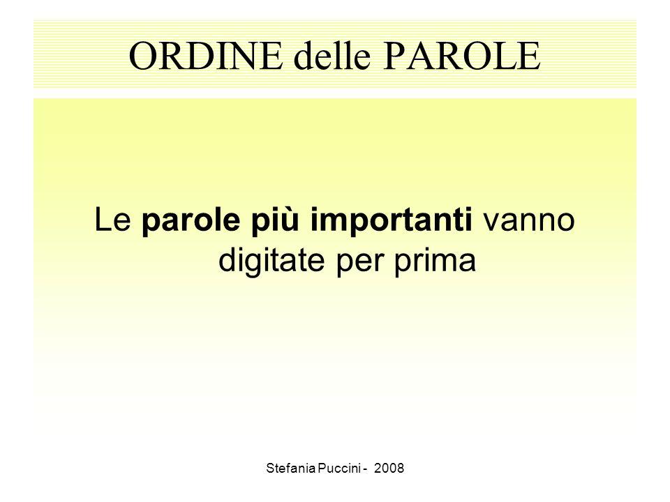Stefania Puccini - 2008 ORDINE delle PAROLE Le parole più importanti vanno digitate per prima