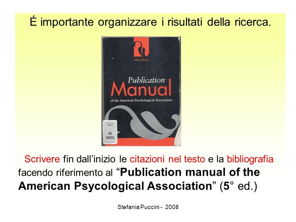 Stefania Puccini - 2008 É importante organizzare i risultati della ricerca. Scrivere fin dallinizio le citazioni nel testo e la bibliografia facendo r