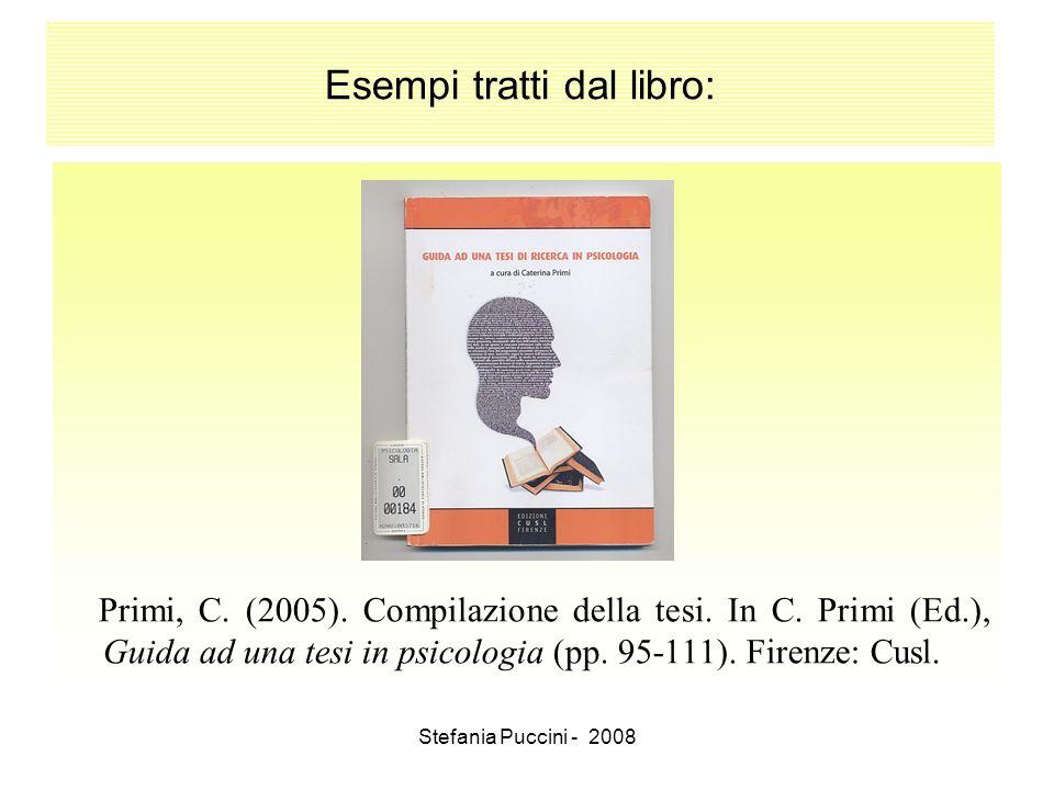 Stefania Puccini - 2008 Esempi tratti dal libro: Primi, C. (2005). Compilazione della tesi. In C. Primi (Ed.), Guida ad una tesi in psicologia (pp. 95