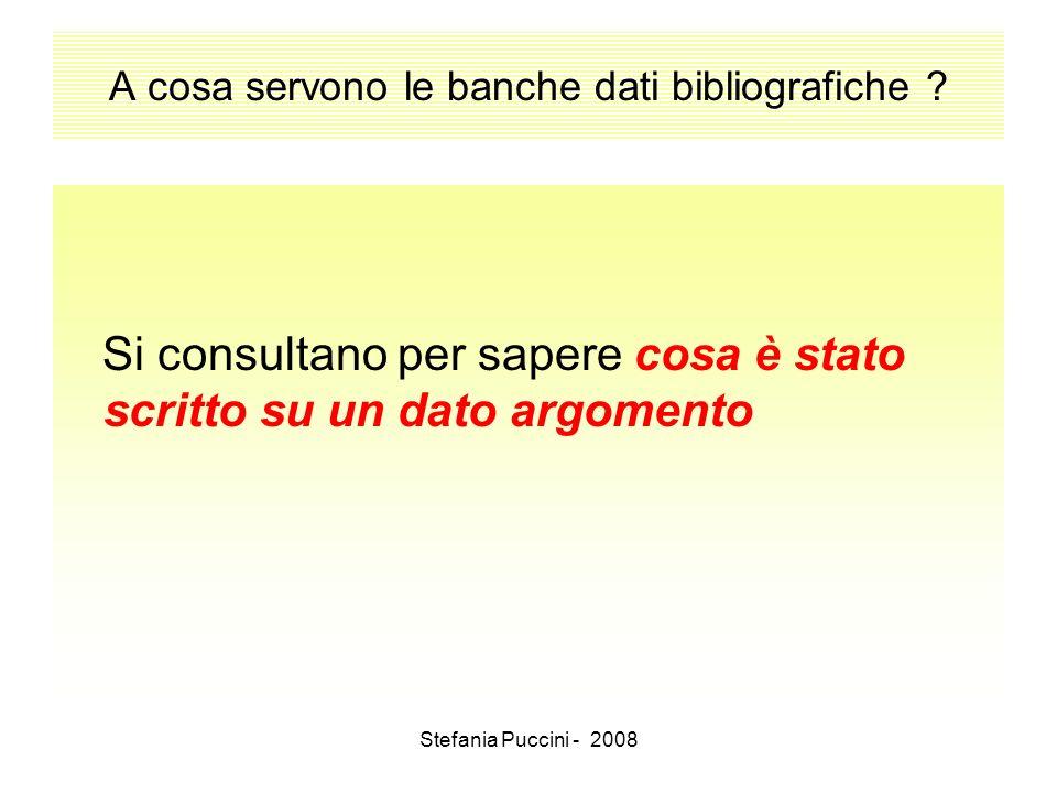 Stefania Puccini - 2008 A cosa servono le banche dati bibliografiche ? Si consultano per sapere cosa è stato scritto su un dato argomento