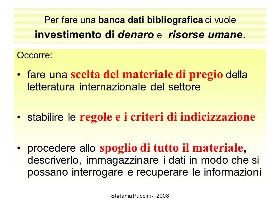 Stefania Puccini - 2008 Per fare una banca dati bibliografica ci vuole investimento di denaro e risorse umane. Occorre: fare una scelta del materiale