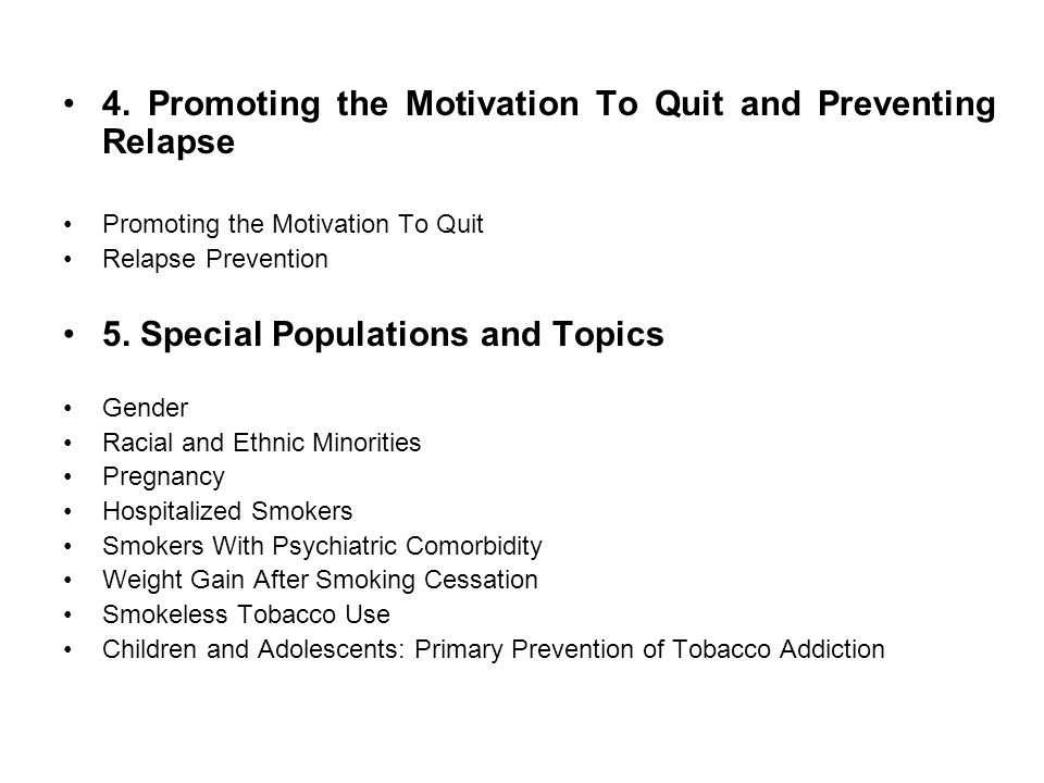 4. Promoting the Motivation To Quit and Preventing Relapse Promoting the Motivation To Quit Relapse Prevention 5. Special Populations and Topics Gende