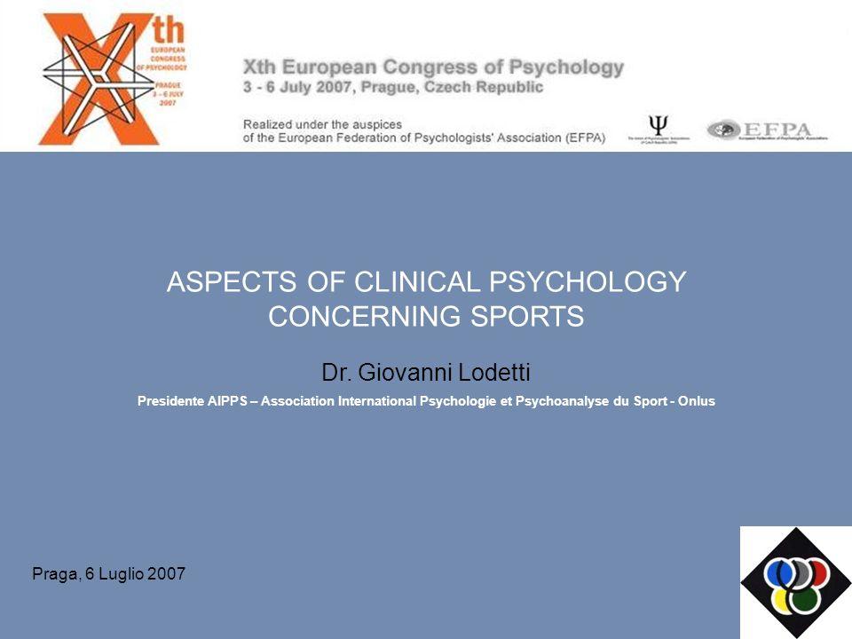 ASPECTS OF CLINICAL PSYCHOLOGY CONCERNING SPORTS Dr. Giovanni Lodetti Presidente AIPPS – Association International Psychologie et Psychoanalyse du Spo