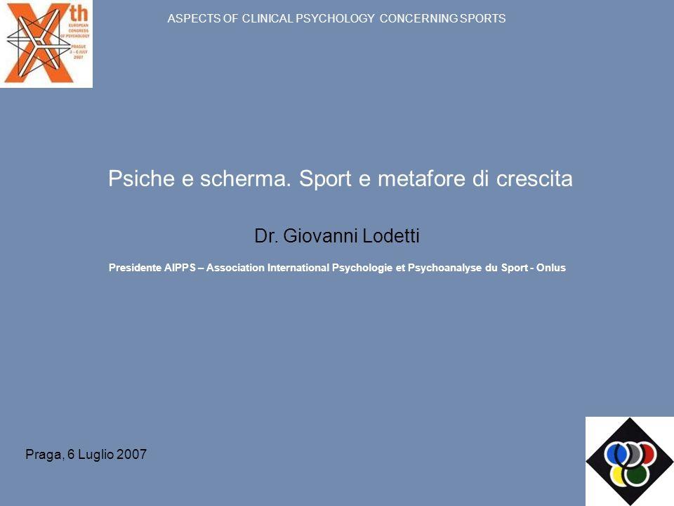 ASPECTS OF CLINICAL PSYCHOLOGY CONCERNING SPORTS Psiche e scherma. Sport e metafore di crescita Dr. Giovanni Lodetti Presidente AIPPS – Association In