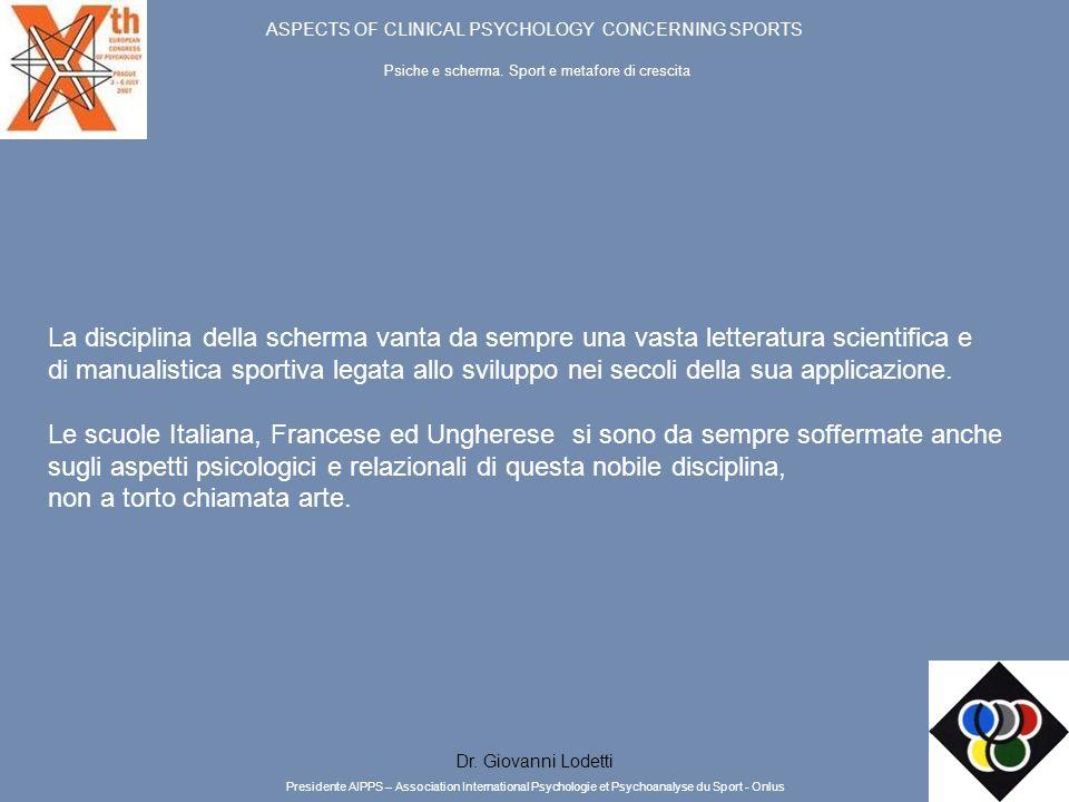 ASPECTS OF CLINICAL PSYCHOLOGY CONCERNING SPORTS Psiche e scherma. Sport e metafore di crescita Dr. Giovanni Lodetti La disciplina della scherma vanta