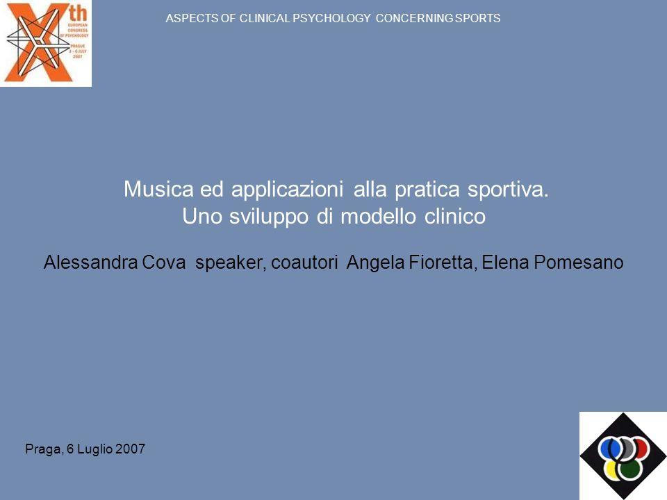 ASPECTS OF CLINICAL PSYCHOLOGY CONCERNING SPORTS Musica ed applicazioni alla pratica sportiva. Uno sviluppo di modello clinico Alessandra Cova speaker