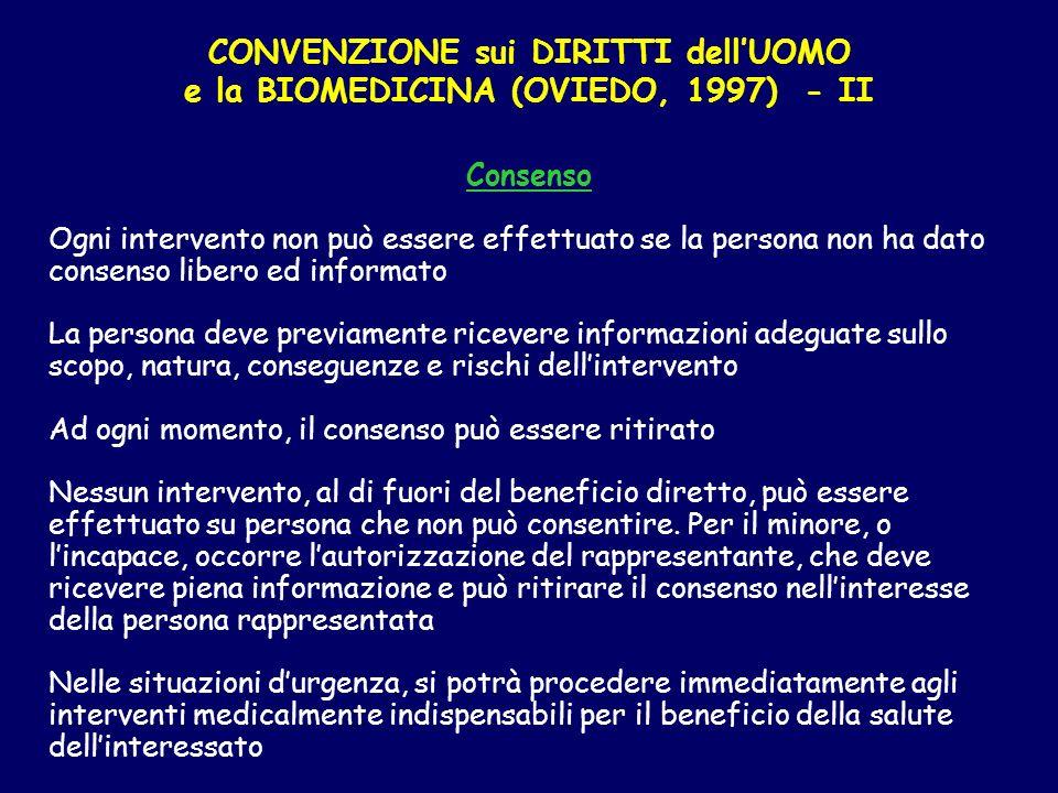 CONVENZIONE sui DIRITTI dellUOMO e la BIOMEDICINA (OVIEDO, 1997) - II Consenso Ogni intervento non può essere effettuato se la persona non ha dato con