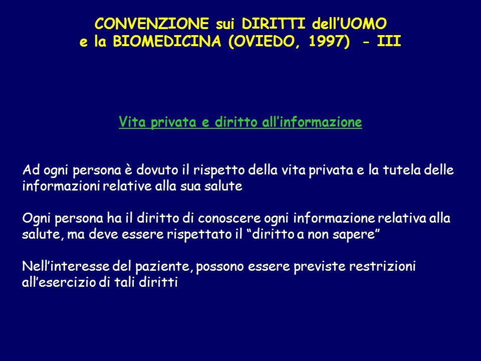 CONVENZIONE sui DIRITTI dellUOMO e la BIOMEDICINA (OVIEDO, 1997) - III Vita privata e diritto allinformazione Ad ogni persona è dovuto il rispetto del