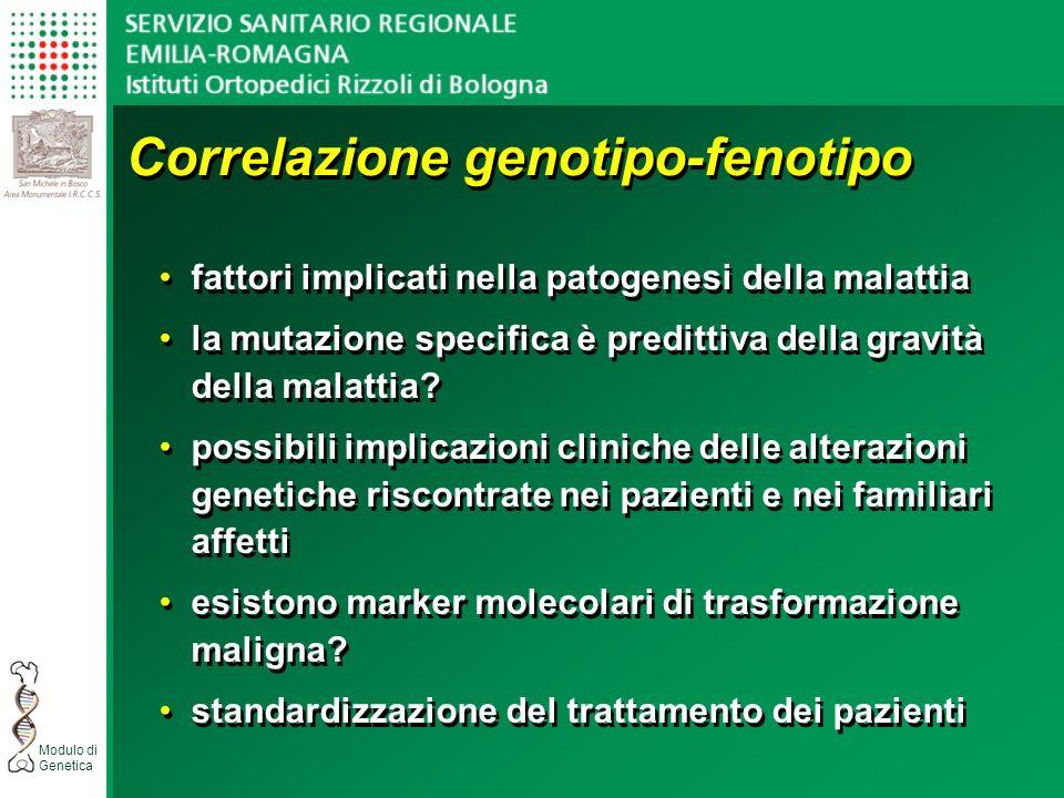 Modulo di Genetica Correlazione genotipo-fenotipo fattori implicati nella patogenesi della malattia la mutazione specifica è predittiva della gravità della malattia.