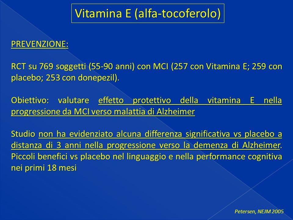 PREVENZIONE: RCT su 769 soggetti (55-90 anni) con MCI (257 con Vitamina E; 259 con placebo; 253 con donepezil).