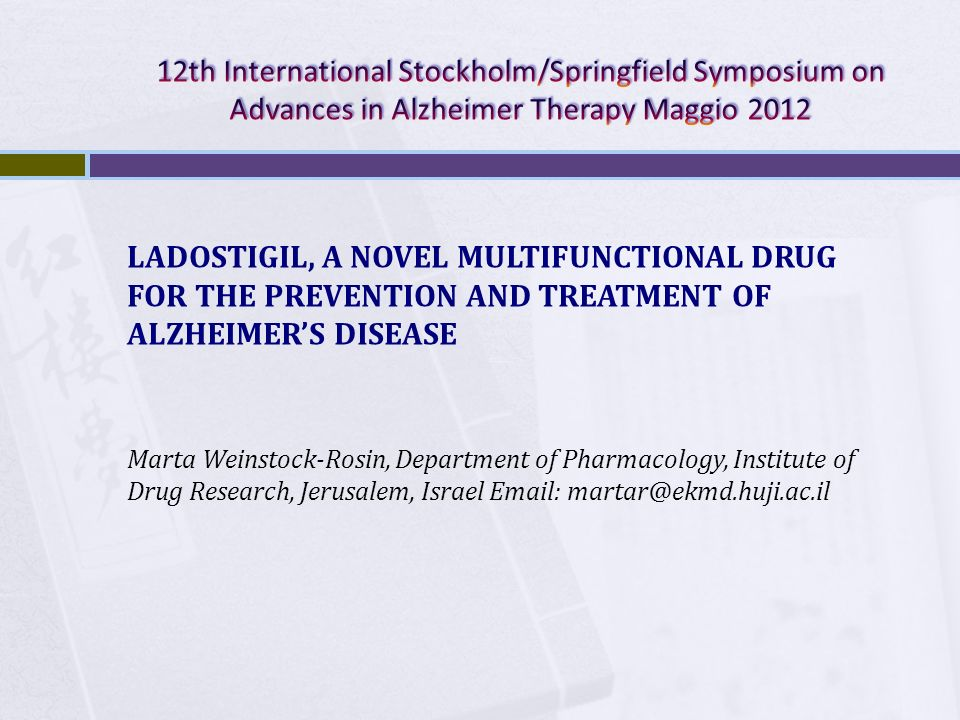 LADOSTIGIL, A NOVEL MULTIFUNCTIONAL DRUG FOR THE PREVENTION AND TREATMENT OF ALZHEIMERS DISEASE Marta Weinstock-Rosin, Department of Pharmacology, Ins