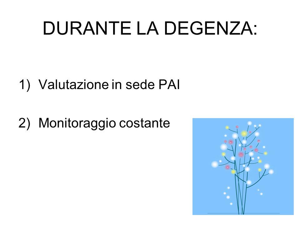 DURANTE LA DEGENZA: 1)Valutazione in sede PAI 2)Monitoraggio costante