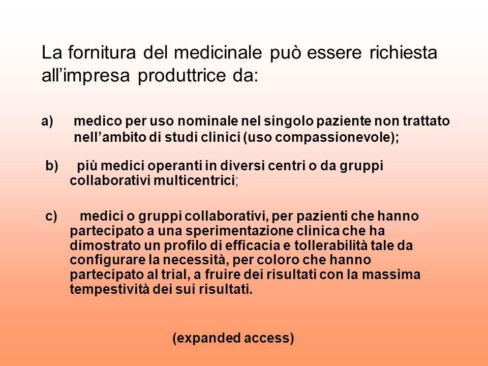 La fornitura del medicinale può essere richiesta allimpresa produttrice da: a)medico per uso nominale nel singolo paziente non trattato nellambito di