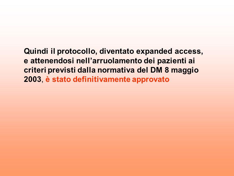 Quindi il protocollo, diventato expanded access, e attenendosi nellarruolamento dei pazienti ai criteri previsti dalla normativa del DM 8 maggio 2003,