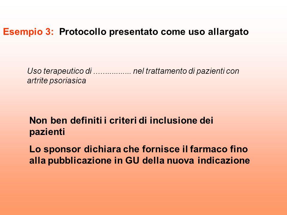 Esempio 3: Protocollo presentato come uso allargato Uso terapeutico di................. nel trattamento di pazienti con artrite psoriasica Non ben def