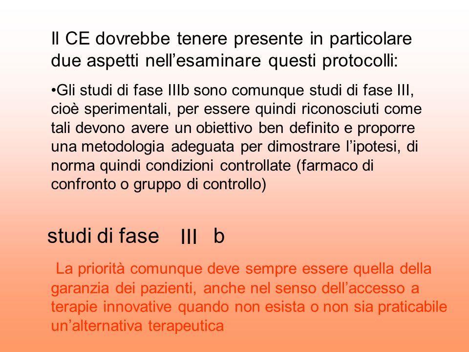 Il CE dovrebbe tenere presente in particolare due aspetti nellesaminare questi protocolli: Gli studi di fase IIIb sono comunque studi di fase III, cio