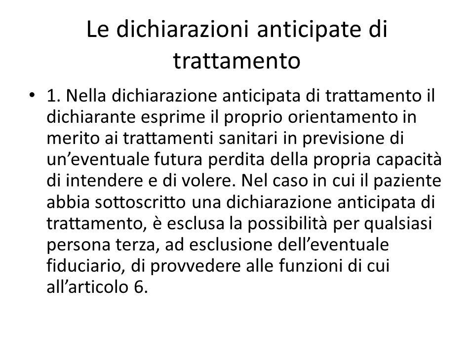 Le dichiarazioni anticipate di trattamento 1. Nella dichiarazione anticipata di trattamento il dichiarante esprime il proprio orientamento in merito a