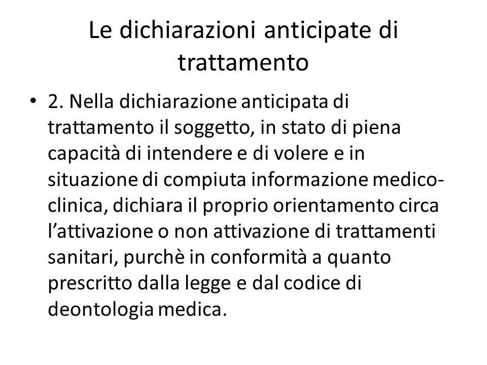 Le dichiarazioni anticipate di trattamento 2. Nella dichiarazione anticipata di trattamento il soggetto, in stato di piena capacità di intendere e di